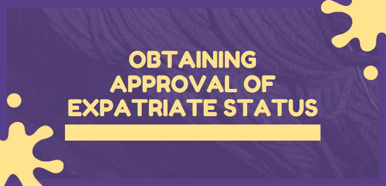 Obtaining approval of Expatriate Status