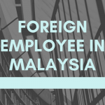 How to Employ Foreigners in the Company in Malaysia?